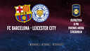 FC Barcelona - Leicester City (ENG)